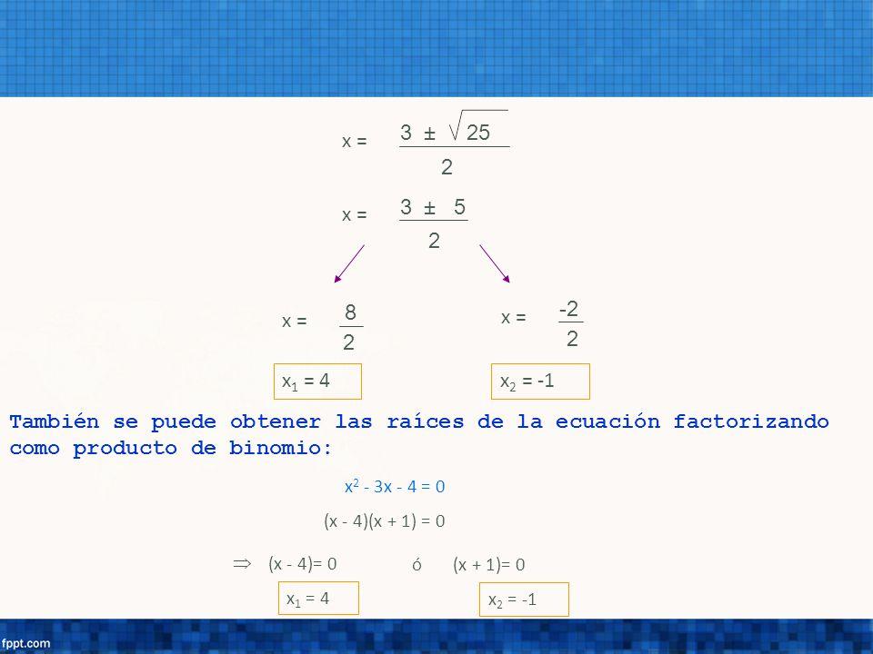 2 x = 3 ± 25. 2. x = 3 ± 5. 2. x = 8. 2. x = -2. x1 = 4. x2 = -1.