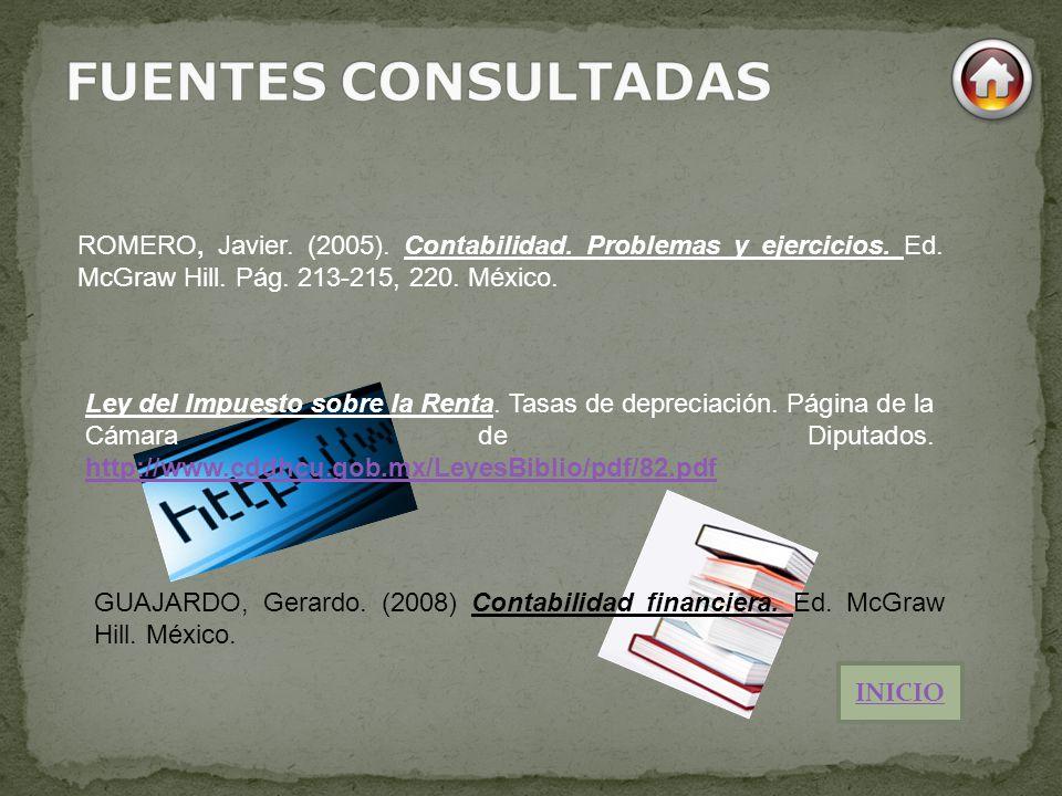 FUENTES CONSULTADAS ROMERO, Javier. (2005). Contabilidad. Problemas y ejercicios. Ed. McGraw Hill. Pág. 213-215, 220. México.