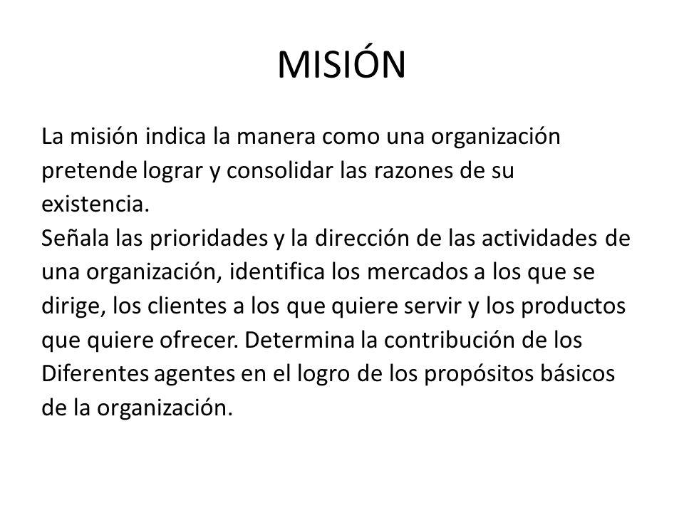 MISIÓN La misión indica la manera como una organización