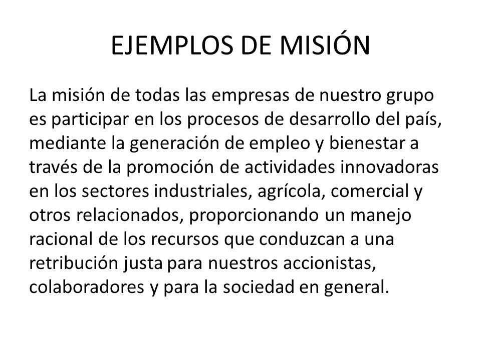 EJEMPLOS DE MISIÓN La misión de todas las empresas de nuestro grupo