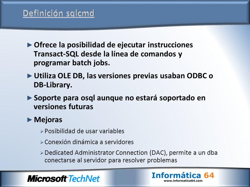 Definición sqlcmd Ofrece la posibilidad de ejecutar instrucciones Transact-SQL desde la línea de comandos y programar batch jobs.