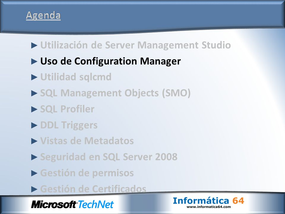 Agenda Utilización de Server Management Studio. Uso de Configuration Manager. Utilidad sqlcmd. SQL Management Objects (SMO)