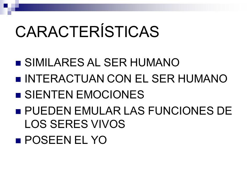 CARACTERÍSTICAS SIMILARES AL SER HUMANO INTERACTUAN CON EL SER HUMANO
