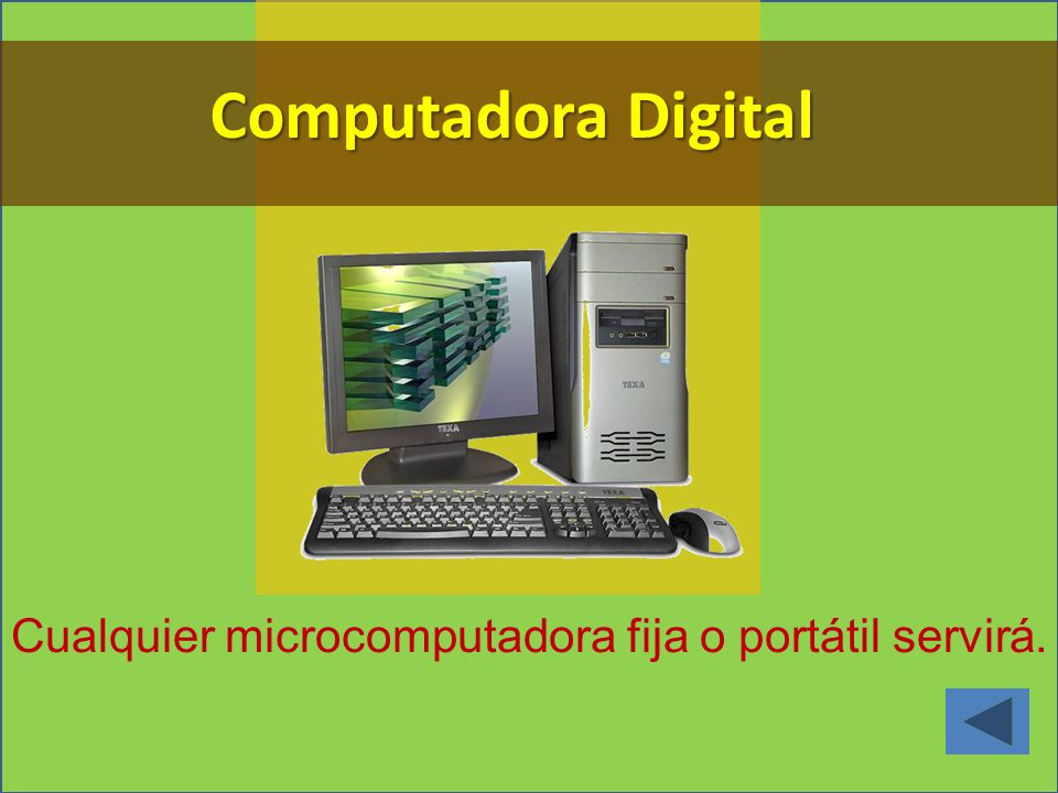 Cualquier microcomputadora fija o portátil servirá.