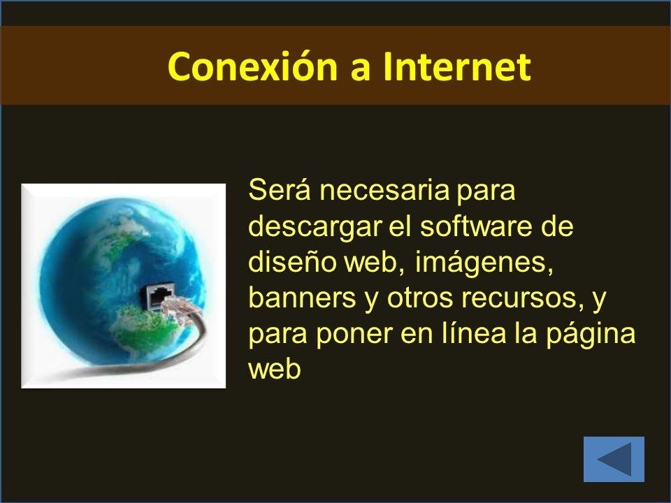 Conexión a Internet Será necesaria para descargar el software de diseño web, imágenes, banners y otros recursos, y para poner en línea la página web.