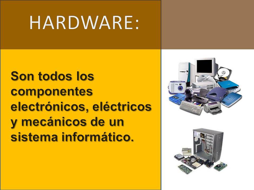 HARDWARE: Son todos los componentes electrónicos, eléctricos y mecánicos de un sistema informático.