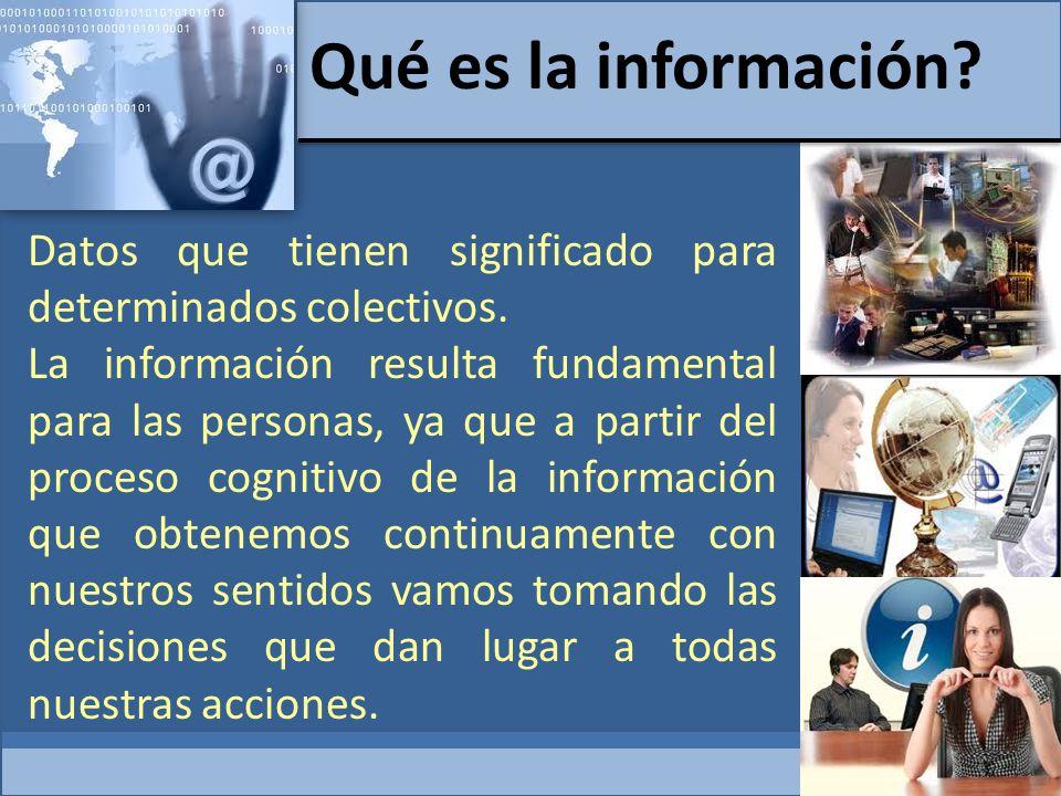Qué es la información Datos que tienen significado para determinados colectivos.