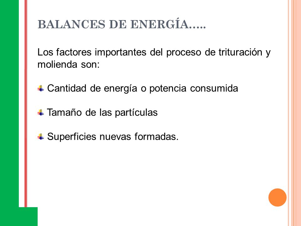 BALANCES DE ENERGÍA….. Los factores importantes del proceso de trituración y molienda son: Cantidad de energía o potencia consumida.