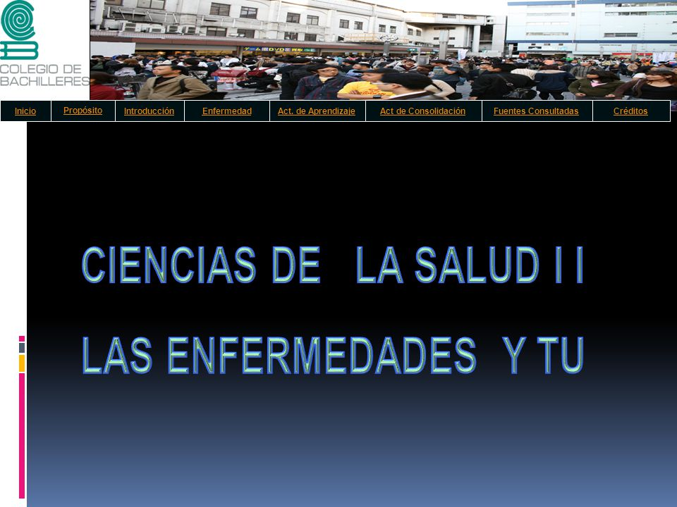 CIENCIAS DE LA SALUD I I LAS ENFERMEDADES Y TU Inicio Propósito