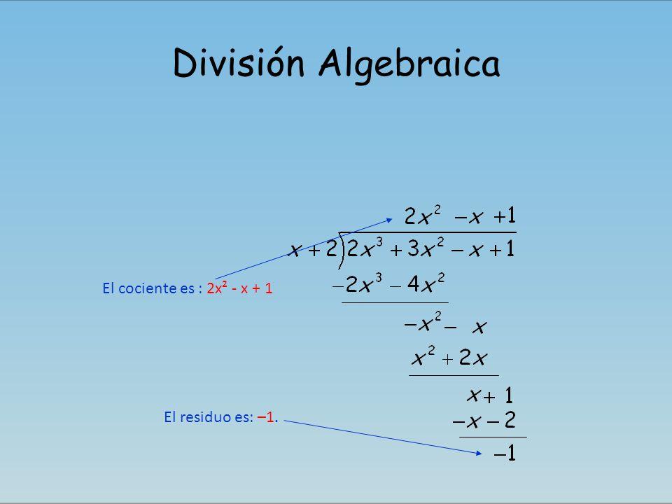 División Algebraica El cociente es : 2x² - x + 1 El residuo es: –1.