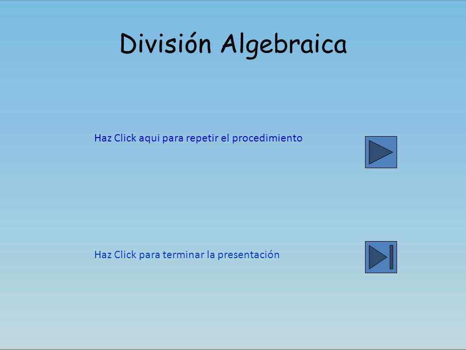 División Algebraica Haz Click aqui para repetir el procedimiento
