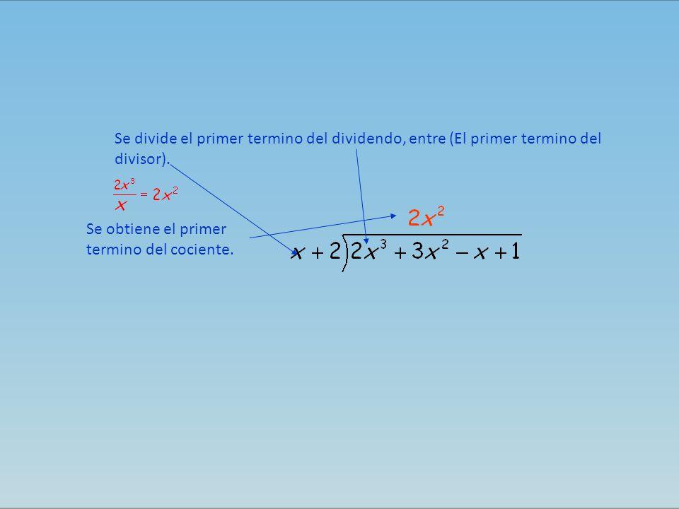 Se divide el primer termino del dividendo, entre (El primer termino del divisor).