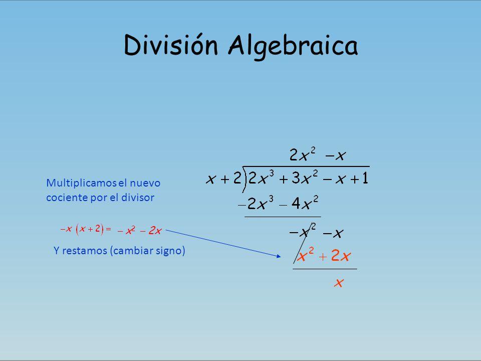 División Algebraica Multiplicamos el nuevo cociente por el divisor