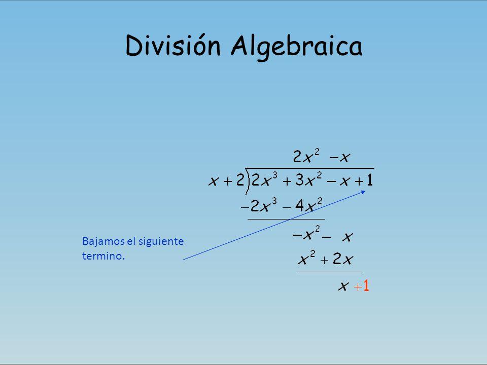 División Algebraica Bajamos el siguiente termino.