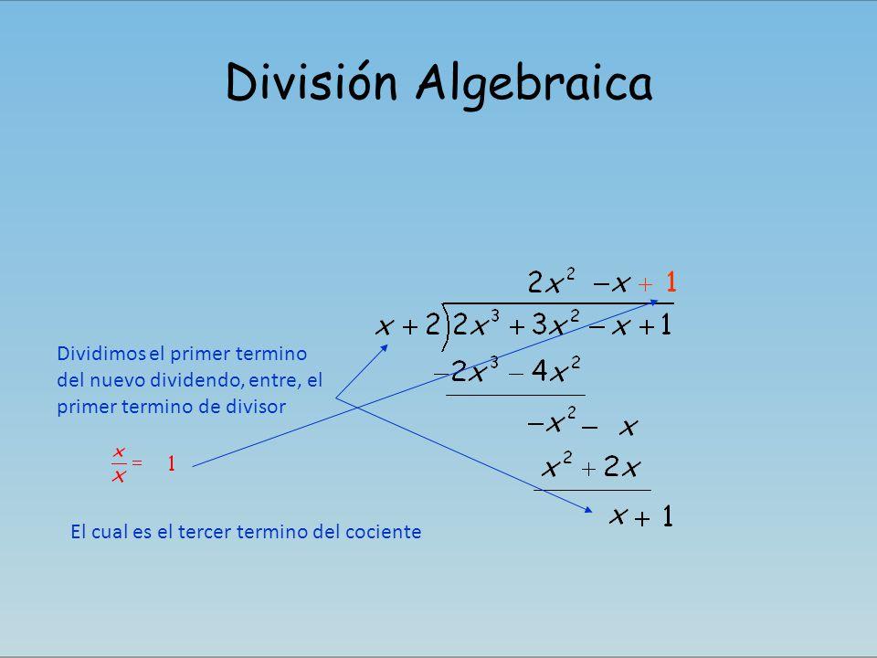 División Algebraica Dividimos el primer termino del nuevo dividendo, entre, el primer termino de divisor.