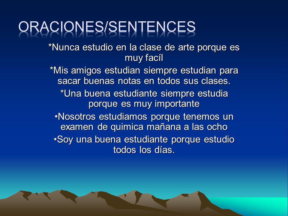 Oraciones/sentences *Nunca estudio en la clase de arte porque es muy facíl.