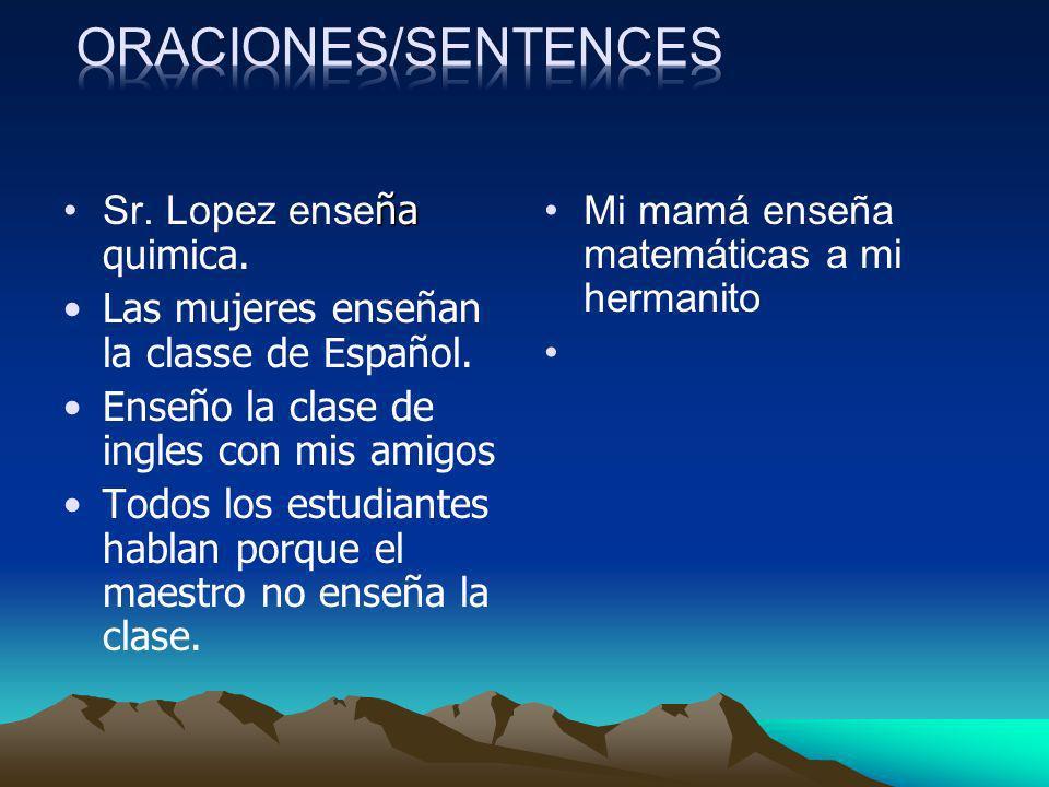 Oraciones/sentences Sr. Lopez enseña quimica.