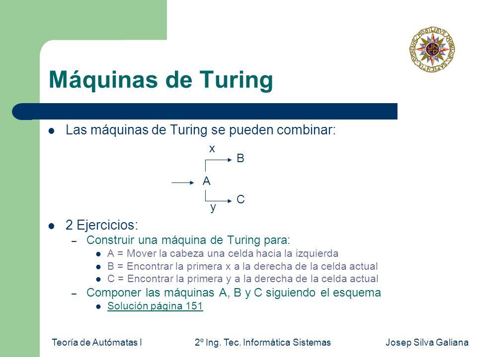 Máquinas de Turing Las máquinas de Turing se pueden combinar: