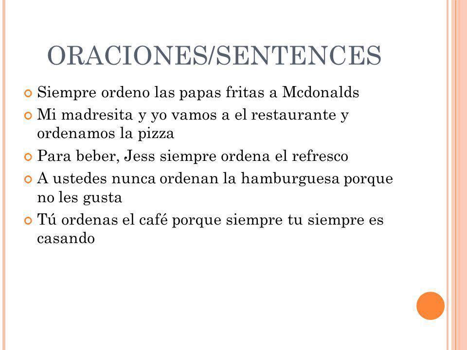 ORACIONES/SENTENCES Siempre ordeno las papas fritas a Mcdonalds