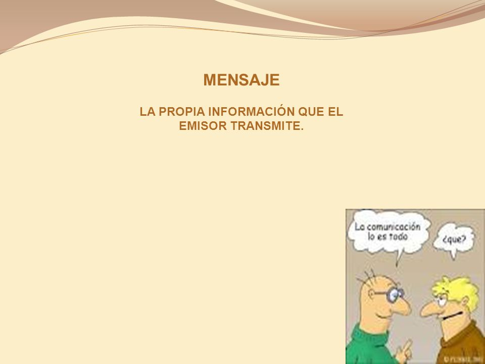 LA PROPIA INFORMACIÓN QUE EL EMISOR TRANSMITE.