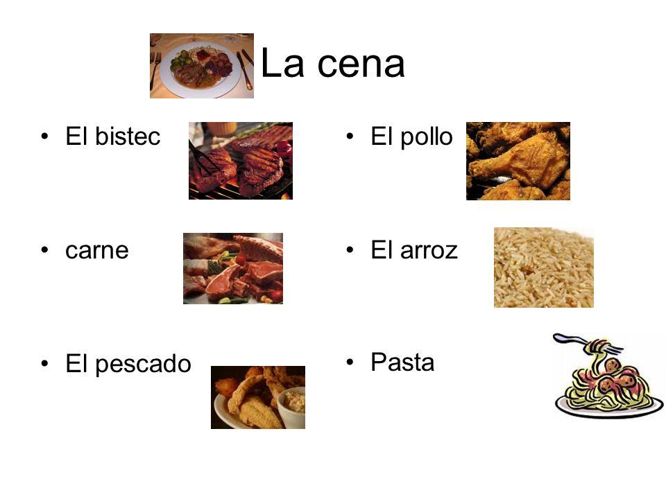 La cena El bistec carne El pescado El pollo El arroz Pasta