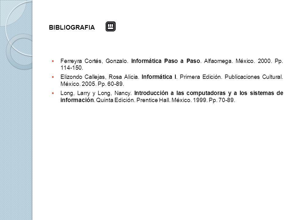 BIBLIOGRAFIA Ferreyra Cortés, Gonzalo. Informática Paso a Paso. Alfaomega. México. 2000. Pp. 114-150.
