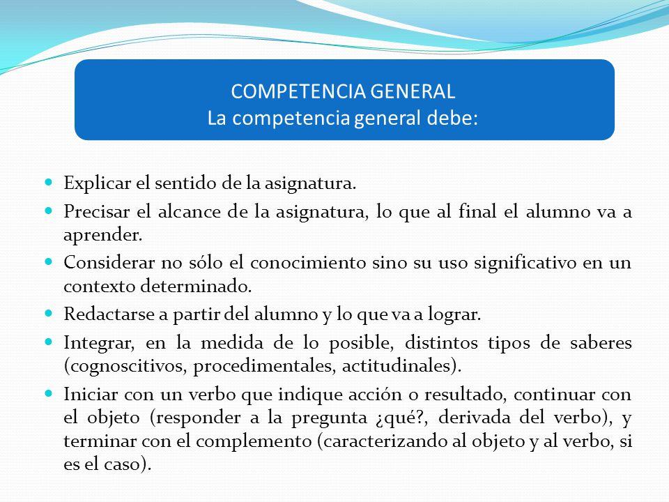 COMPETENCIA GENERAL La competencia general debe:
