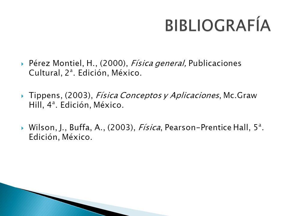 BIBLIOGRAFÍA Pérez Montiel, H., (2000), Física general, Publicaciones Cultural, 2ª. Edición, México.