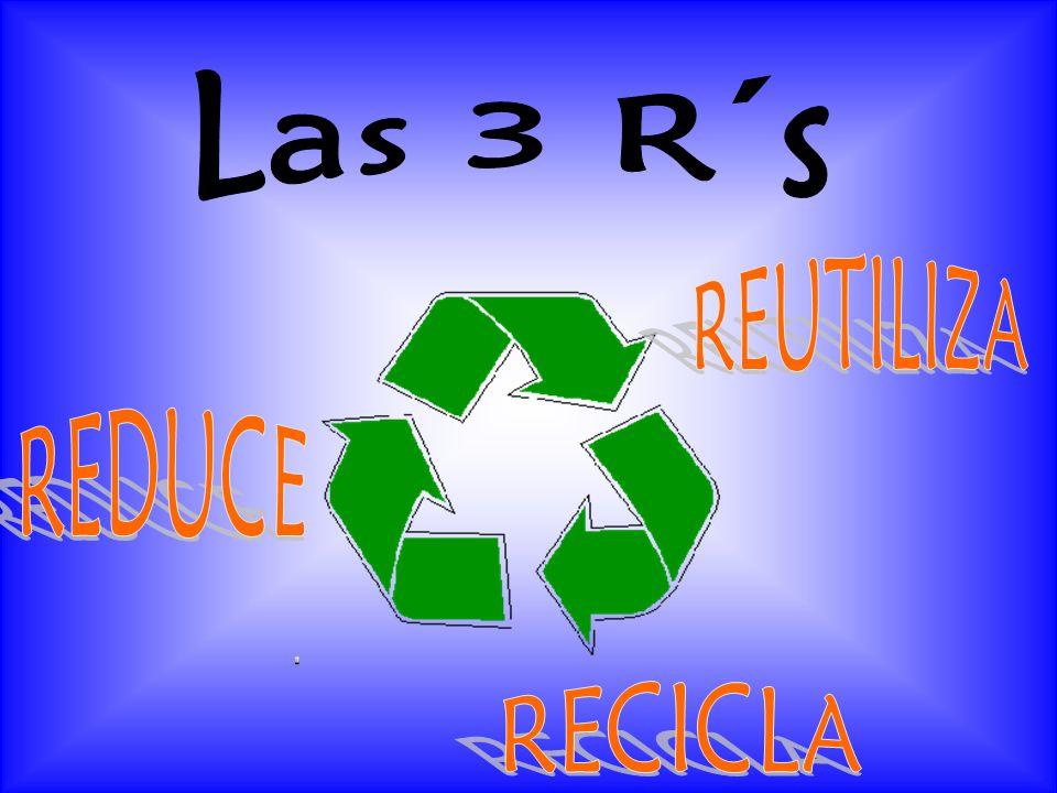 Las 3 R´s REUTILIZA REDUCE RECICLA