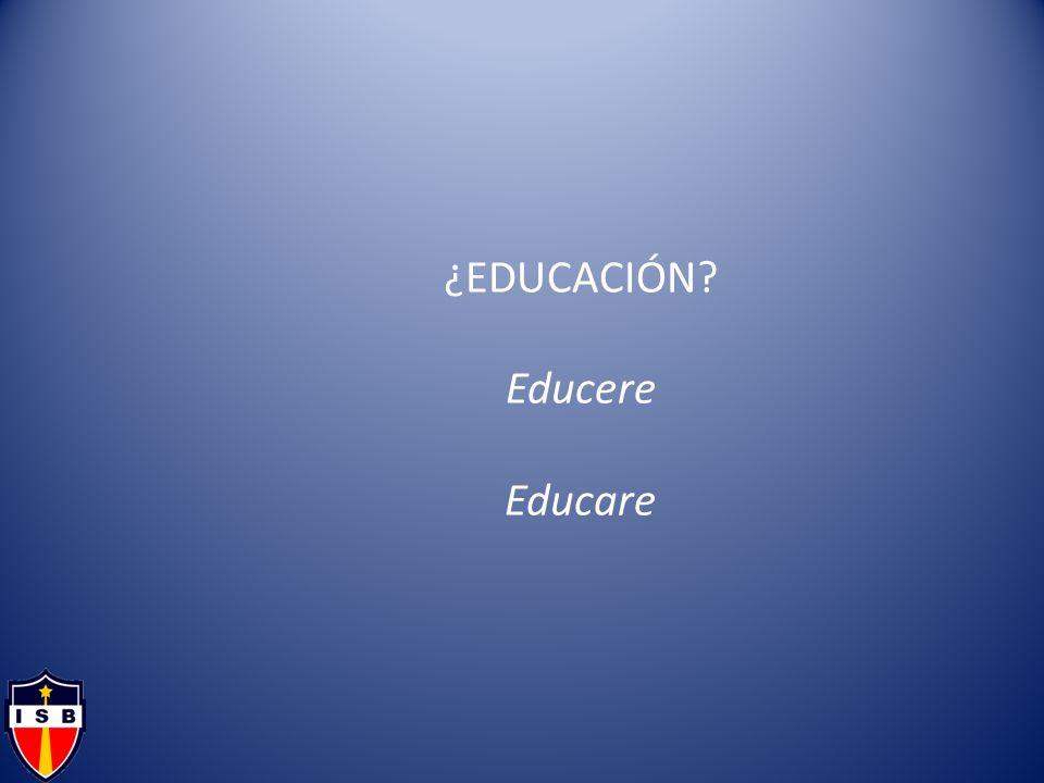 ¿EDUCACIÓN Educere Educare