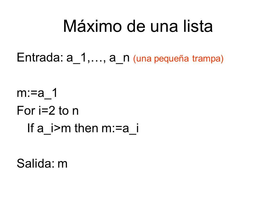 Máximo de una lista Entrada: a_1,…, a_n (una pequeña trampa) m:=a_1