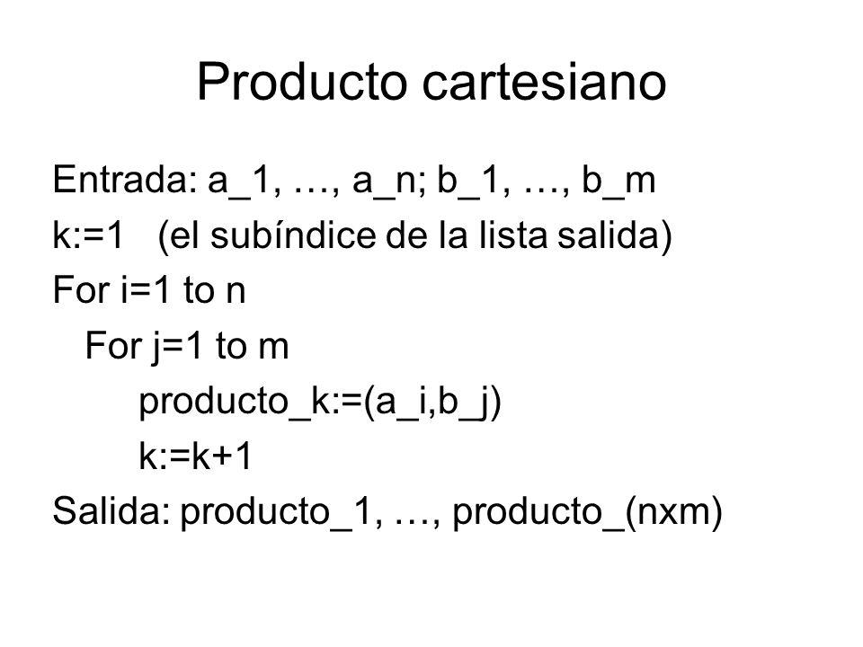 Producto cartesiano Entrada: a_1, …, a_n; b_1, …, b_m