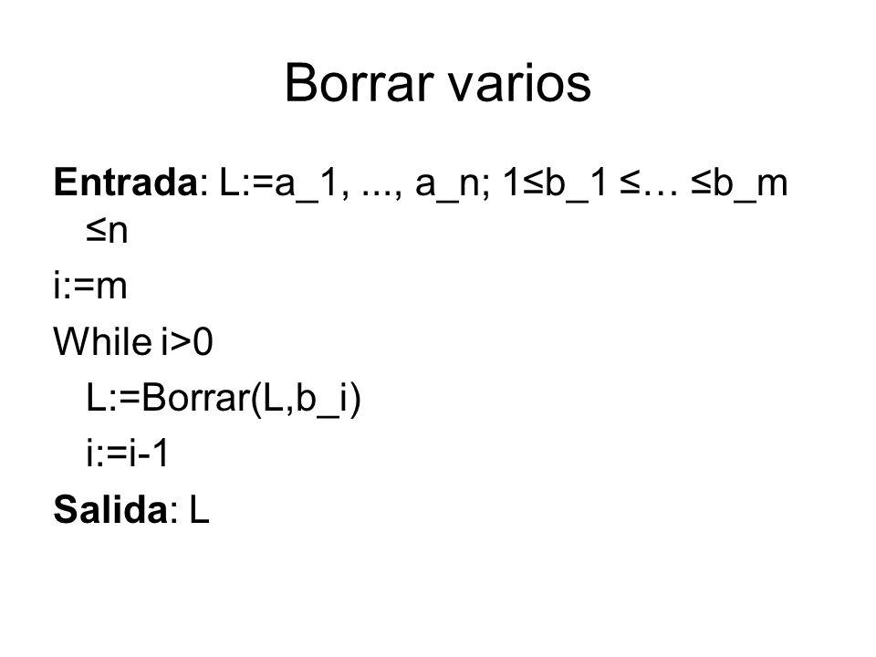 Borrar varios Entrada: L:=a_1, ..., a_n; 1≤b_1 ≤… ≤b_m ≤n i:=m
