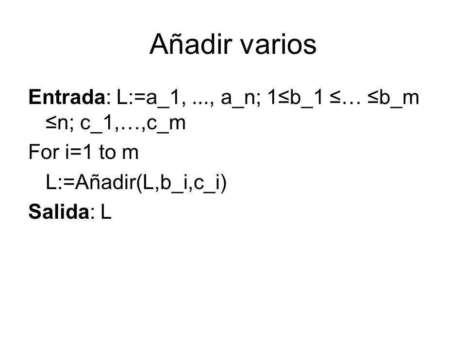 Añadir varios Entrada: L:=a_1, ..., a_n; 1≤b_1 ≤… ≤b_m ≤n; c_1,…,c_m