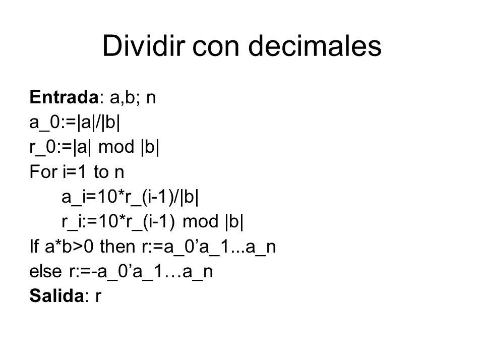 Dividir con decimales Entrada: a,b; n a_0:=|a|/|b| r_0:=|a| mod |b|