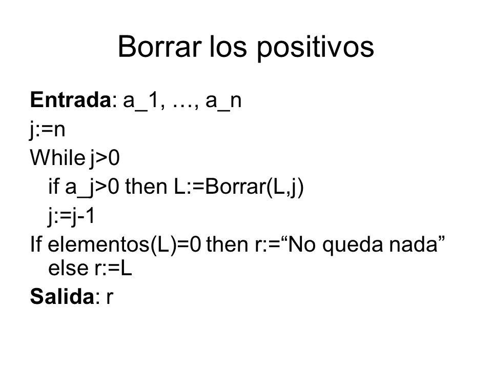 Borrar los positivos Entrada: a_1, …, a_n j:=n While j>0