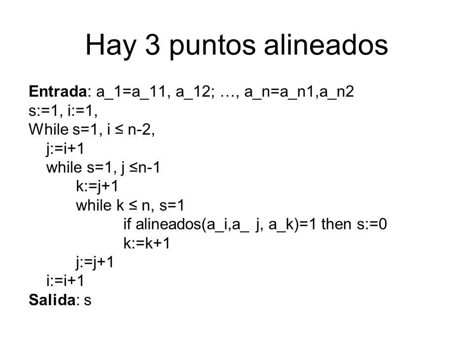 Hay 3 puntos alineados Entrada: a_1=a_11, a_12; …, a_n=a_n1,a_n2