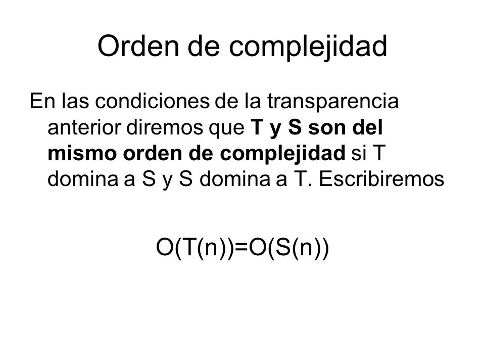 Orden de complejidad O(T(n))=O(S(n))