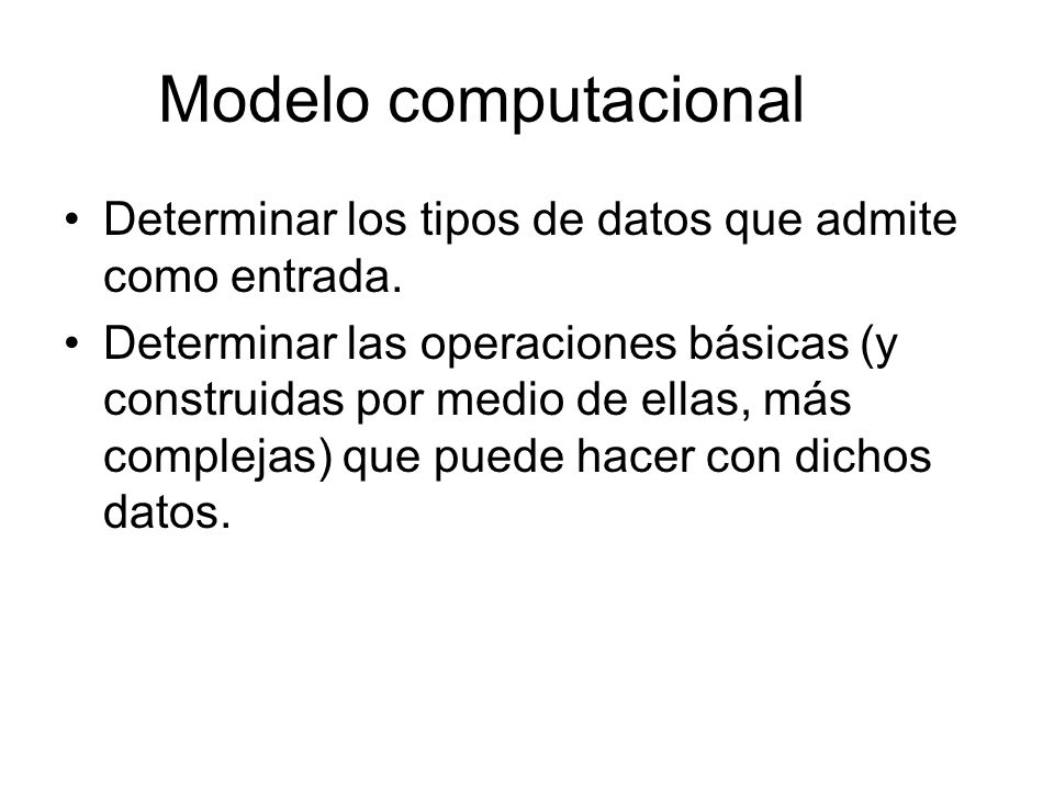 Modelo computacionalDeterminar los tipos de datos que admite como entrada.