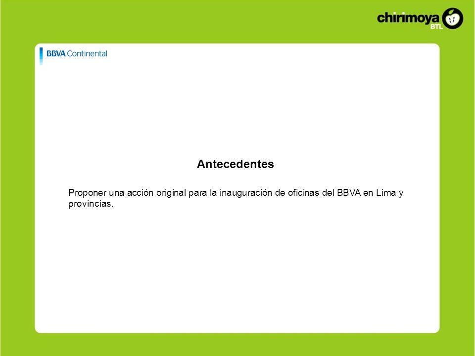 Antecedentes Proponer una acción original para la inauguración de oficinas del BBVA en Lima y provincias.
