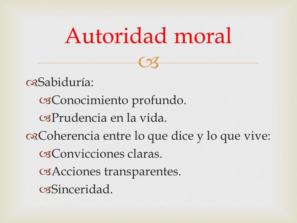 Autoridad moral Sabiduría: Conocimiento profundo.
