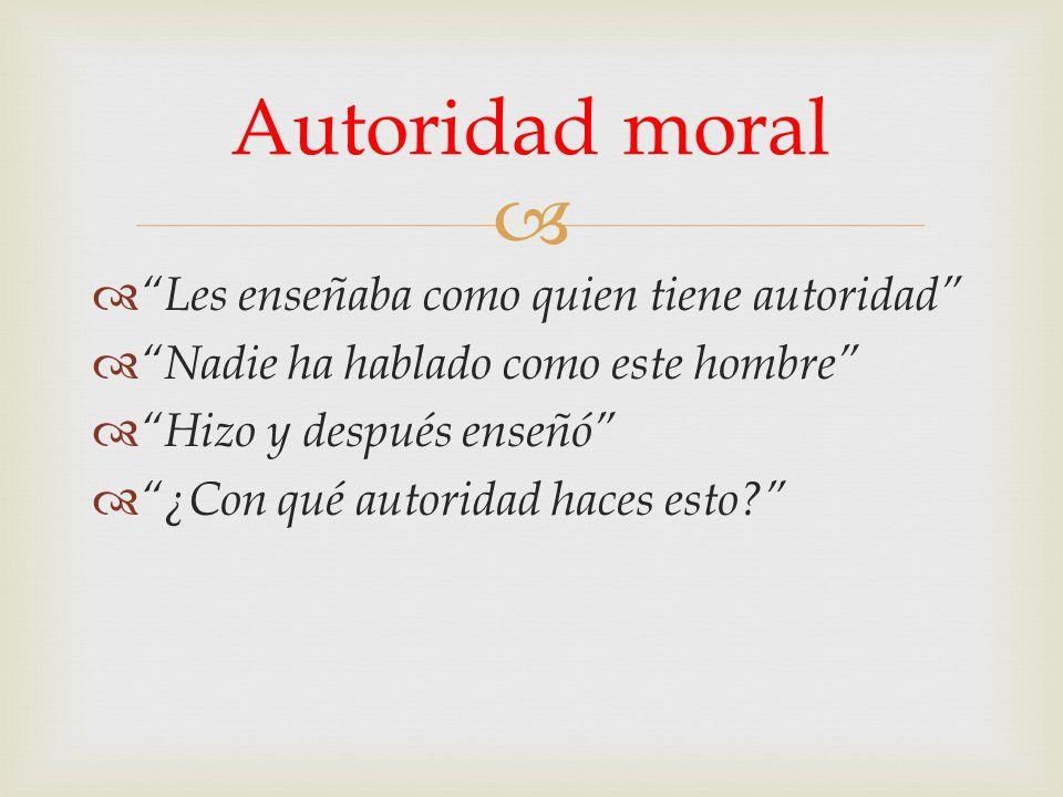 Autoridad moral Les enseñaba como quien tiene autoridad
