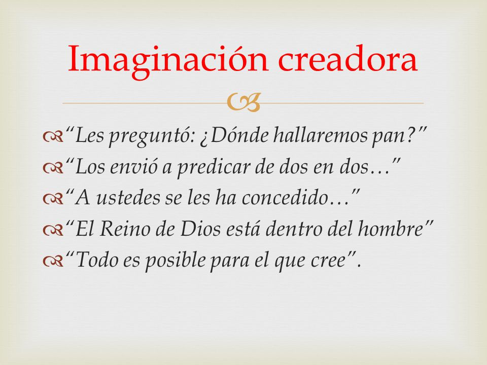 Imaginación creadora Les preguntó: ¿Dónde hallaremos pan