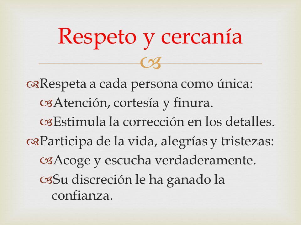 Respeto y cercanía Respeta a cada persona como única: