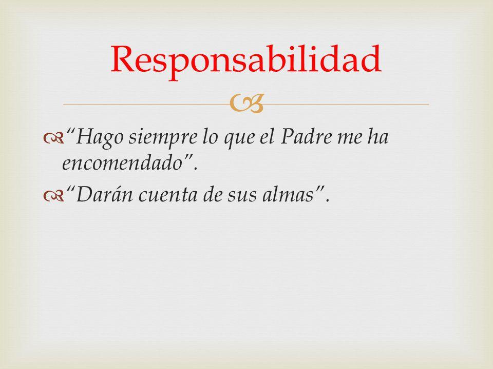 Responsabilidad Hago siempre lo que el Padre me ha encomendado .