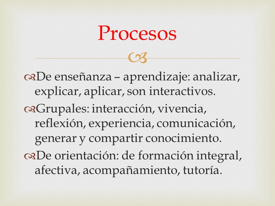 Procesos De enseñanza – aprendizaje: analizar, explicar, aplicar, son interactivos.