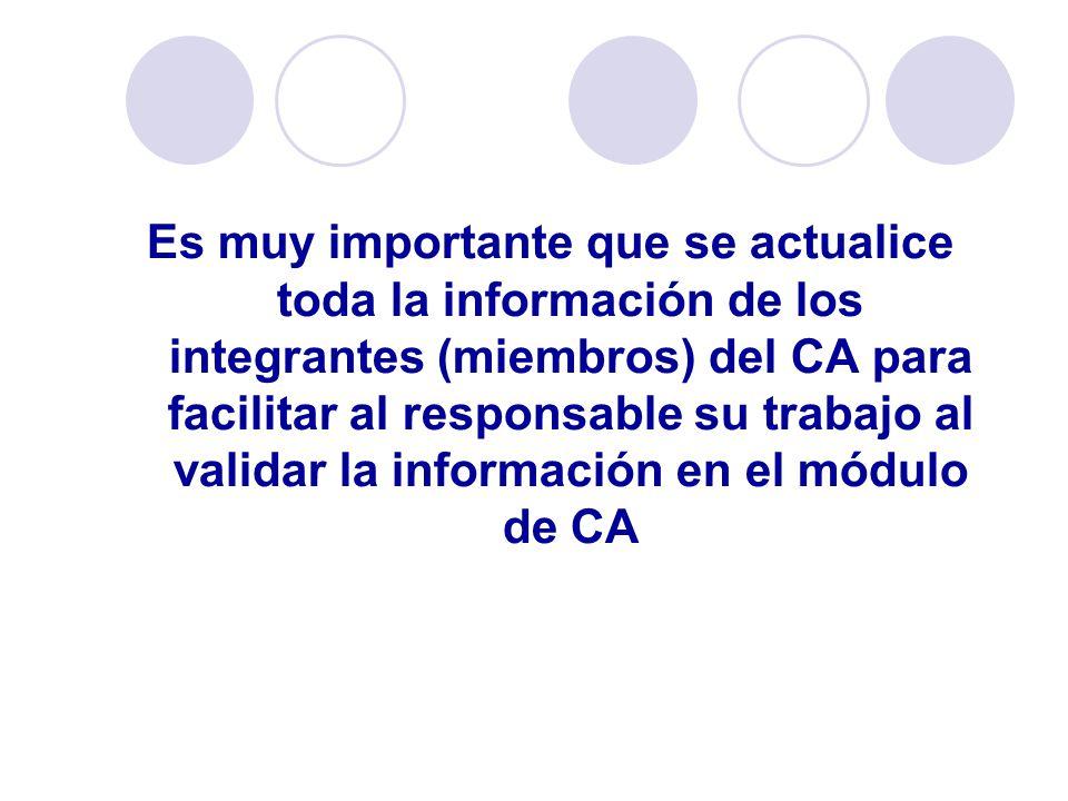 Es muy importante que se actualice toda la información de los integrantes (miembros) del CA para facilitar al responsable su trabajo al validar la información en el módulo de CA
