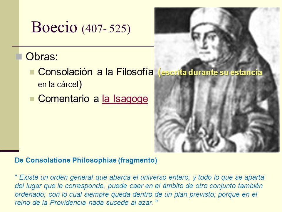 Boecio (407- 525) Obras: Consolación a la Filosofía (escrita durante su estancia en la cárcel) Comentario a la Isagoge.