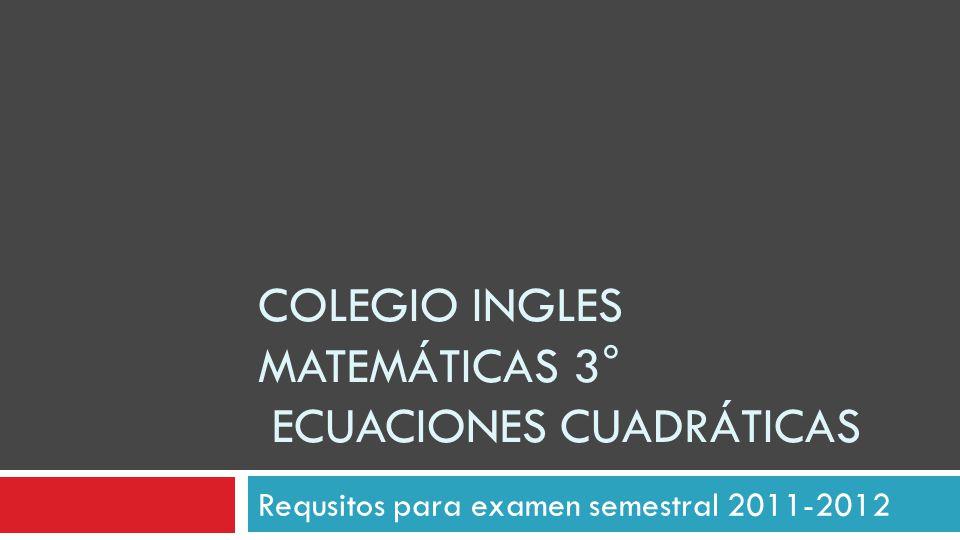 Colegio ingles matemáticas 3° Ecuaciones cuadráticas
