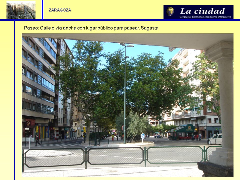 Paseo: Calle o vía ancha con lugar público para pasear. Sagasta